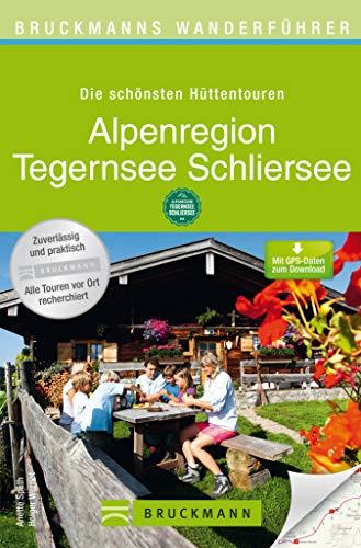 Bruckmanns Wanderführer Die schönsten Hüttentouren Alpenregion Tegernsee Schliersee: Wanderführer Tegernsee und Schliersee: die 40 schönsten Hütten und ... und Höhenprofilen mit über 150 Seiten!