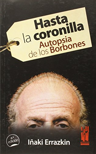 Hasta la coronilla : autopsia de los Borbones por Iñaki Errazkin Álvarez