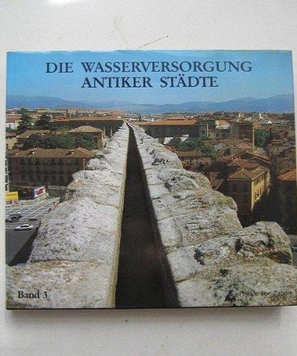 Geschichte der Wasserversorgung, Bd.3, Die Wasserversorgung antiker Städte