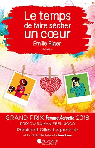 Le temps de faire sécher un coeur - Prix Feel Good - Prix Femme Actuelle 2018 par Emilie Riger