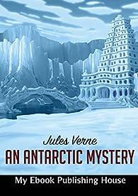 An Antarctic Mystery par Julio Verne
