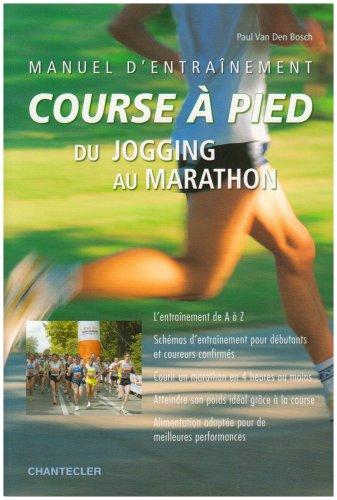 Manuel d'entraînement course à pied : Du jogging au marathon