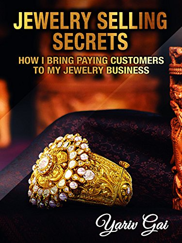 JEWELRY SELLING SECRETS: HOW I  BRING PAYING CUSTOMERS TO MY JEWELRY BUSINESS (sell jewellery Book 1) (English Edition)