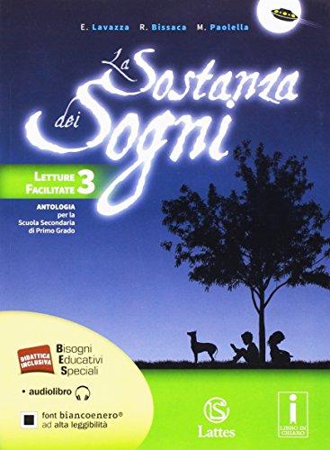 La sostanza dei sogni. Letture facilitate per studenti con DSA. Con e-book. Con espansione online. Per la Scuola media: 3