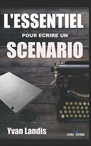 L'ESSENTIEL pour écrire un SCENARIO: Le manuel pratique pour se lancer et finaliser son scénario