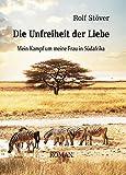 Die Unfreiheit der Liebe - Mein Kampf um meine Frau in Südafrika: Autobiografischer Roman
