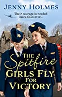 The Spitfire Girls Fly for Victory: An uplifting wartime story of hope and courage (English Edition)