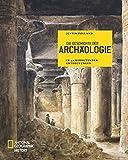 Die Geschichte der Archäologie: In 50 bedeutenden Entdeckungen - Justin Pollard