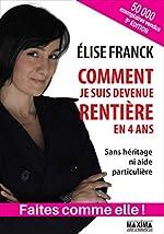 Comment je suis devenue rentière en quatre ans 5e édition de Elise Franck