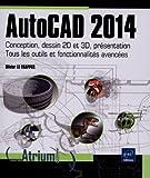 AutoCAD 2014 : Conception, dessin 2D et 3D, présentation : tous les outils et fonctionnalités avancées
