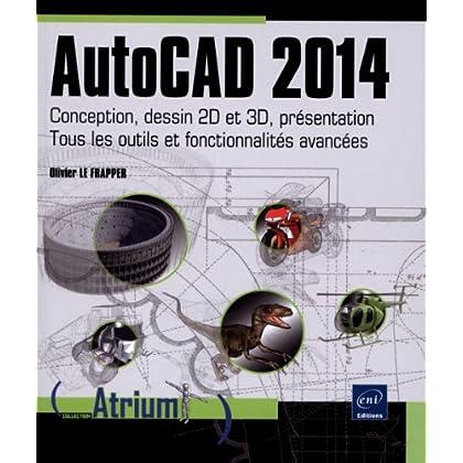 AutoCAD 2014 - Conception, dessin 2D et 3D, présentation - Tous les outils et fonctionnalités avancées