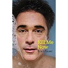 Kill Me Now by Brad Fraser By (2016-04-26)