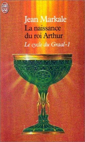Le cycle du Graal Tome 1 : La naissance du roi Arthur par Jean Markale