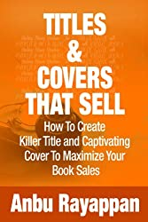 Titles & Covers That Sell - How to Create a Killer Title and Captivating Cover to Maximize Your Book Sales (English Edition)