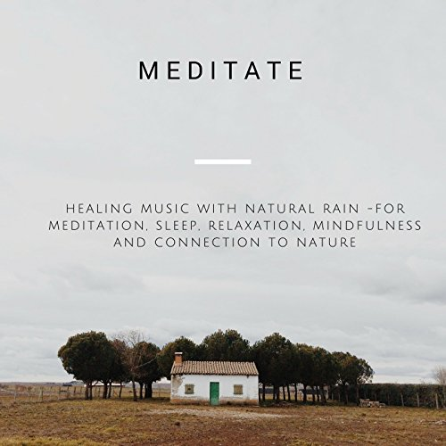 Healing Music With Natural Rain - For Meditation, Sleep, Relaxation, Mindfulness and Connection To Nature