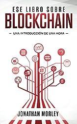 Ese libro sobre blockchain: Introduccion de una hora (Spanish Edition)