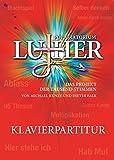 Pop-Oratorium Luther: Das Projekt der tausend Stimmen von Michael Kunze und Dieter Falk KLAVIERPARTITUR