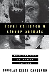 Feral Children and Clever Animals: Reflections on Human Nature