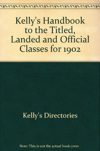 kellys-handbook-to-the-titled-landed-and-official-classes-for-1902
