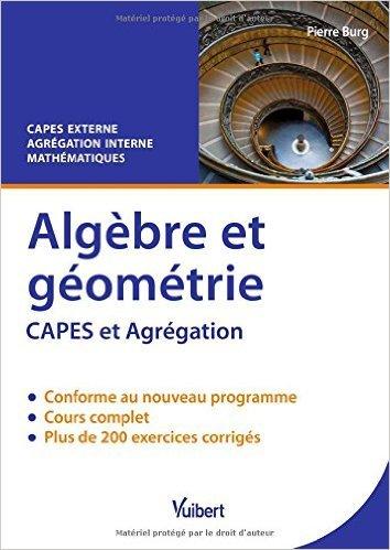 Algèbre et géométrie - CAPES externe de Mathématiques - Agrégation interne de mathématiques de Pierre Burg ( 19 septembre 2014 )