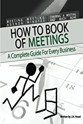 How to Book of Meetings: Conducting Effective Meetings: Learn How to Write Minutes for Meetings Using Samples (How to series) (Volume 1) 1st edition by Hood, J H (2013) Paperback
