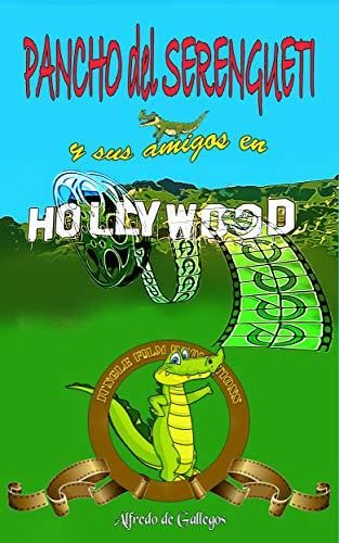 Pancho Del Serengueti: Y Sus Amigos En Hollywood por Alfredo De Gallegos