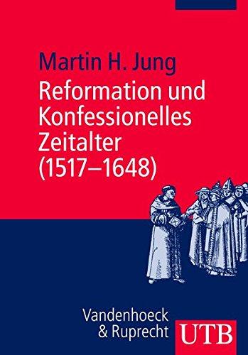 Reformation und Konfessionelles Zeitalter (1517–1648) (Basiswissen Theologie und Religionswissenschaft, Band 3628)