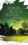 Porträt einer Ehe: Roman von Robin Black