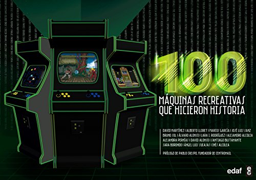 100 máquinas recreativas que hicieron historia / 100 Arcade Machines That Changed History par David Martínez