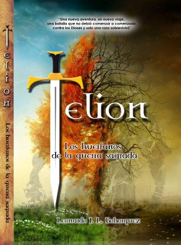 Telion; Los huerfanos de la guerra sagrada por Leonardo J. L. Bohorquez