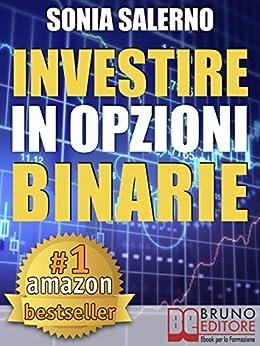 INVESTIRE IN OPZIONI BINARIE. Come Investire il Capitale in Opzioni Binarie a 1-5-10-15 Minuti per Guadagnare in Modo Costante e Veloce: Strategie per ... con le Opzioni Binarie (Rendite Passive) di [SALERNO, SONIA]