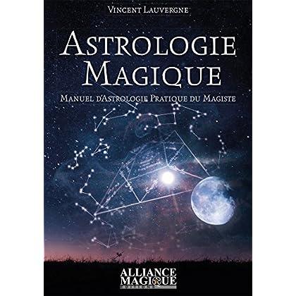 Astrologie Magique: Manuel d'Astrologie Pratique du Magiste