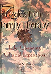 Tales from Family Therapy: Life-Changing Clinical Experiences (Haworth Marriage & the Family)