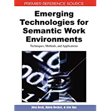 Emerging Technologies for Semantic Work Environments: Techniques, Methods, and Applications (Premier Reference Source)