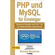 PHP: und MySQL für Einsteiger: Dynamische Webseiten durch PHP 7, SQL und Objektorientierte Programmierung