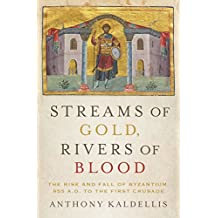 Streams of Gold, Rivers of Blood: The Rise and Fall of Byzantium, 955 A.D. to the First Crusade
