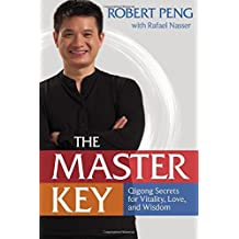 The Master Key: Qigong Secrets for Vitality, Love, and Wisdom by Robert Peng (2014-02-01)