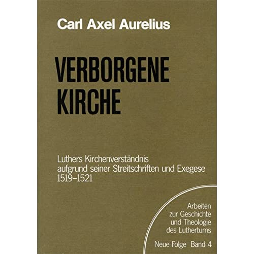 Verborgene Kirche: Luthers Kirchenverständnis in Streitschriften und Exegese 1519-1521 (Arbeiten zur Geschichte und Theologie des Luthertums) (German Edition)