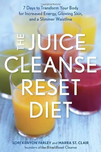 The Juice Cleanse Reset Diet: 7 Days to Transform Your Body for Increased Energy, Glowing Skin, and a Slimmer Waistline by Lori Kenyon Farley, Marra St Claire (2014) Paperback