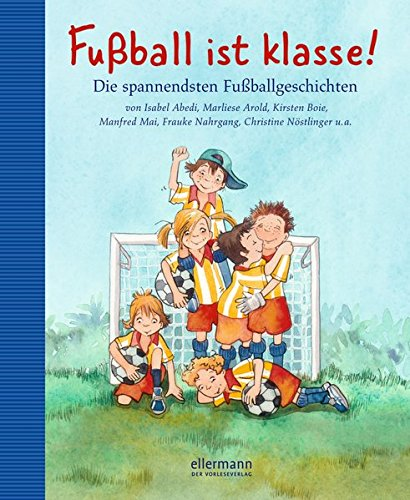 Fussball ist klasse!: Die spannendsten Fussballgeschichten (Grosse Vorlesebücher)