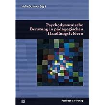 Psychodynamische Beratung in pädagogischen Handlungsfeldern (Psychoanalytische Pädagogik)
