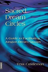 Sacred Dream Circles: A Guide to Facilitating Jungian Dream Groups: A Guide to Facilitating Jungian Dream Groups by Tess Castleman (2009-08-03)