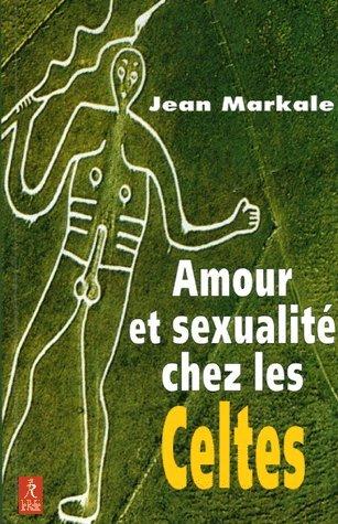 Amour et sexualité chez les Celtes par Jean Markale