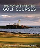 The World's Greatest Golf Courses