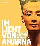 Im Licht von Amarna: 100 Jahre Fund der Nofretete by Staatlichen Museen zu Berlin PreuÃ?ischer Kulturbesitz(7. Dezember 2012) -