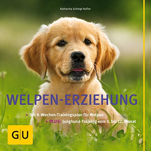 Welpen-Erziehung: Der 8-Wochen-Trainingsplan für Welpen. Plus Junghund-Training vom 5. bis 12. Monat (GU Tier Spezial) (Tier Welpen)