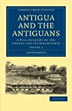 Antigua and the Antiguans 2 Volume Set: Antigua and the Antiguans: A Full Account of the Colony and its Inhabitants Volume 2 (Cambridge Library Collection - Slavery and Abolition)