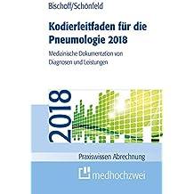 Kodierleitfaden für die Pneumologie 2018: Medizinische Dokumentation von Diagnosen und Leistungen (Praxiswissen Abrechnung)
