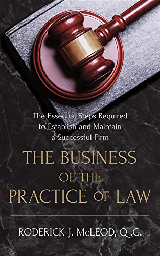 The Business of the Practice of Law: The Essential Steps Required to Establish and Maintain a Successful Firm (English Edition)