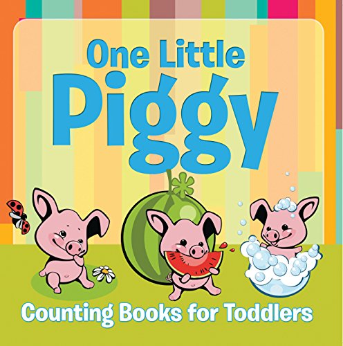 One Little Piggy: Counting Books for Toddlers: Early Learning Books K-12 (Baby & Toddler Counting Books) (English Edition)